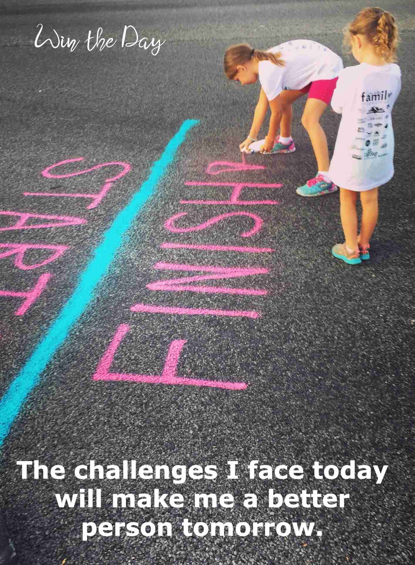The challenges I face today will make me better tomorrow.